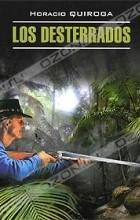Horacio Quiroga - Los Desterrados