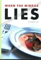 Tamra B. Orr - When the Mirror Lies: Anorexia, Bulimia and Other Eating Disorders