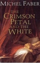 Michel Faber - The Crimson Petal And The White