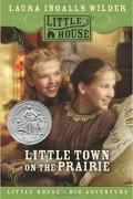 Laura Ingalls Wilder - Little Town on the Prairie