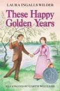 Laura Ingalls Wilder - These Happy Golden Years