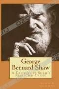 Gilbert K. Chesterton - George Bernard Shaw: A Critique by Shaw's Respected Critic