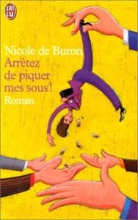 Nicole de Buron - Arrêtez de piquer mes sous!