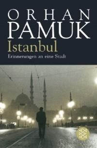 Orhan Pamuk - Istanbul: Erinnerungen an eine Stadt