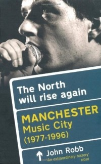 John Robb - The North Will Rise Again: Manchester Music City 1978-2008