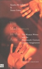 - The Madwoman in the Attic: The Woman Writer and the Nineteenth–Century Literary Imagination