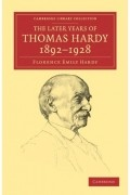 Florence Emily Hardy - The Later Years of Thomas Hardy, 1892-1928 (Cambridge Library Collection - Literary Studies)