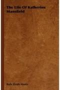 Ruth Elvish Mantz - The Life Of Katherine Mansfield
