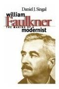 Daniel J. Singal - William Faulkner: The Making of a Modernist