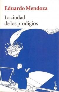 Eduardo Mendoza - La ciudad de los prodigios