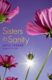 Gayle Forman - Sisters in Sanity