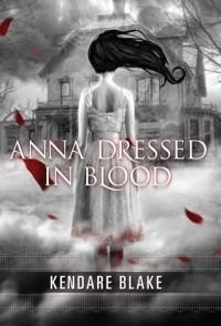 Kendare Blake - Anna Dressed in Blood