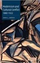 Ann L. Ardis - Modernism and Cultural Conflict, 1880-1922