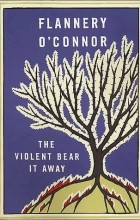 Flannery O'Connor - The Violent Bear It Away