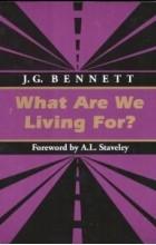 Д. Г. Беннетт - Для чего мы живем?