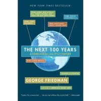 George Friedman - The Next 100 Years: A Forecast for the 21st Century
