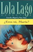 Lourdes Miquel, Neus Sans - ¿Eres tu, Maria?
