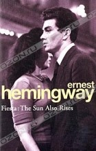 Ernest Hemingway - Fiesta: The Sun Also Rises