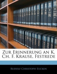 Рудольф Кристоф Эйкен - Zur Erinnerung an K. Ch. F. Krause, Festrede