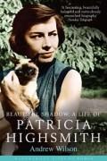 Andrew Wilson - Beautiful Shadow: A Life of Patricia Highsmith