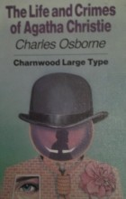 Charles Osborne - The life and crimes of Agatha Christie