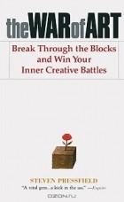 Steven Pressfield - The War of Art: Break Through the Blocks and Win Your Inner Creative Battles