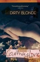 Courtney Love - Dirty Blonde: The Diaries of Courtney Love