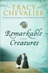Tracy Chevalier - Remarkable Creatures