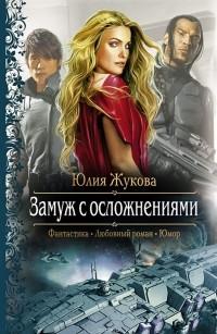 Юлия Жукова - Замуж с осложнениями