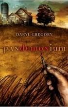Daryl Gregory - Pandemonium