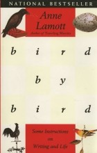 Anne Lamott - Bird by Bird: Some Instructions on Writing and Life