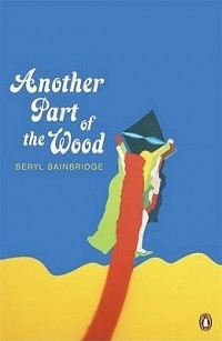 Beryl Bainbridge - Another Part of the Wood