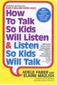 Adele Faber, Elaine Mazlish - How to Talk So Kids Will Listen & Listen So Kids Will Talk