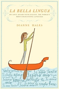 Dianne Hales - La Bella Lingua: My Love Affair with Italian, the World's Most Enchanting Language