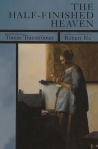 Tomas Tranströmer - The Half-Finished Heaven: The Best Poems of Tomas Transtromer
