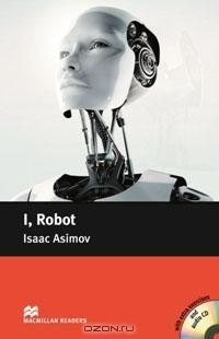 Isaac Asimov - I, Robot: Pre-Intermediate Level (+ 2 CD-ROM)