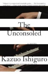 Kazuo Ishiguro - The Unconsoled