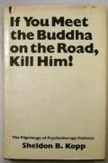 Sheldon B. Kopp - If You Meet the Buddha on the Road Kill Him!