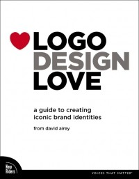 David Airey - Logo Design Love: A Guide to Creating Iconic Brand Identities