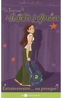 India Desjardins - Journal d'Aurélie Laflamme (Tome 1): Extraterrestre... ou presque!
