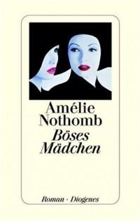 Amélie Nothomb - Böses Mädchen