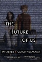 Jay Asher and Carolyn Mackler - The Future of Us
