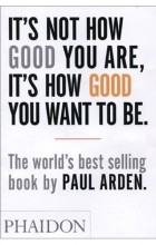 Paul Arden - It's not how good you are, it's how good you want to be