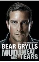 Bear Grylls - Mud, Sweat and Tears
