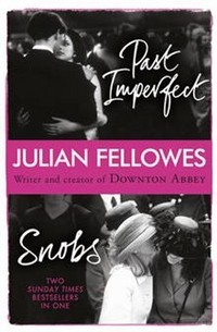 Julian Fellowes - Snobs. Past Imperfect