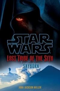 John Jackson Miller - Lost Tribe of the Sith: Skyborn