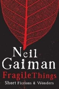 Neil Gaiman - Fragile Things (сборник)