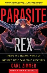 Carl Zimmer - Parasite Rex: Inside the Bizarre World of Nature's Most Dangerous Creatures
