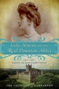 Fiona Carnarvon - Lady Almina and the Real Downton Abbey