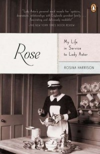 Rosina Harrison - Rose: My Life in Service to Lady Astor